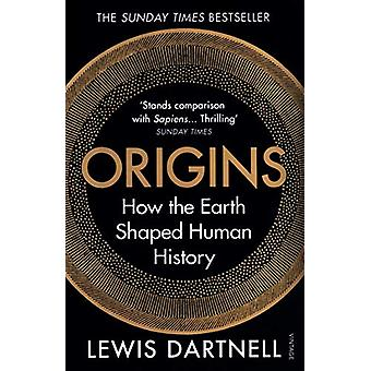 Origins - How the Earth Shaped Human History by Lewis Dartnell - 97817