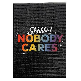 Shhhhh Nobody Cares Greeting Card