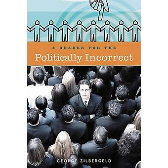 A Reader for the Politically Incorrect by George Zilbergeld - 9780275