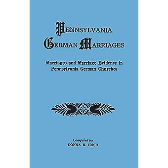 Pennsylvania German Marriages. Marriages and Marriage Evidence in Pen