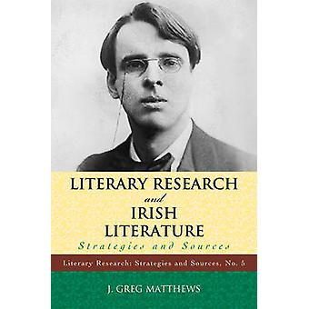 Literary Research and Irish Literature - Strategies and Sources by J.G