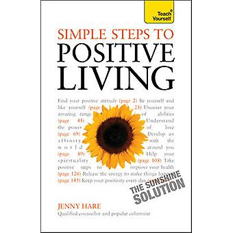 Simple Steps to Positive Living - Teach Yourself by Jenny Hare - 97814