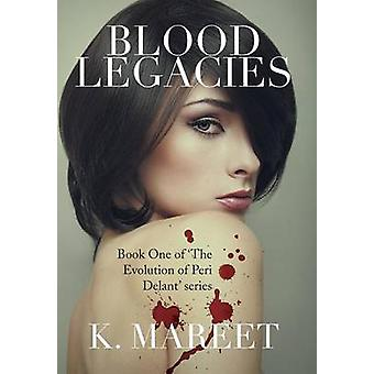 Blood Legacies - Book One of 'The Evolution of Peri Delant' Series by