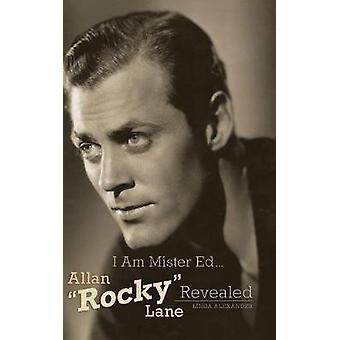 I Am Mister Ed...Allan Rocky Lane Revealed (Hardback) by Linda Alexan