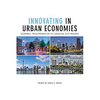 Innovating in Urban Economies by Edited by David A Wolfe