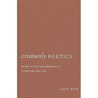 Creaturely Poetics - Animality and Vulnerability in Literature and Fil