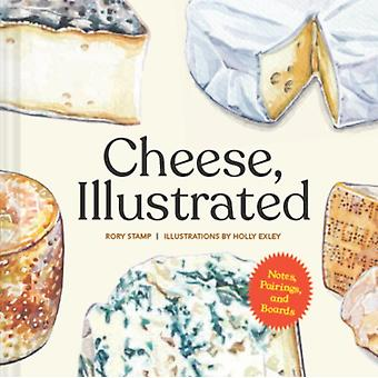 Cheese Illustrated  Notes Pairings and Boards by Rory Stamp & Illustrated by Holly Exley