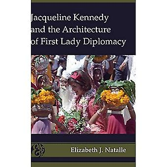 Jacqueline Kennedy and the Architecture of First Lady Diplomacy (America and Global Affairs)