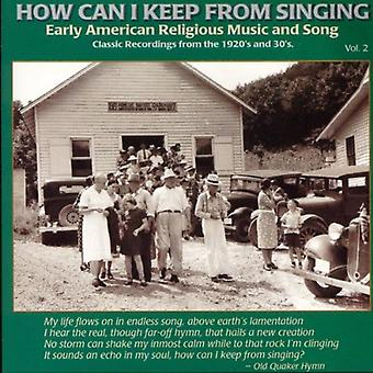 How Can I Keep From Singing? - How Can I Keep From Singing?: Vol. 2-Early American Rural Re [CD] USA import