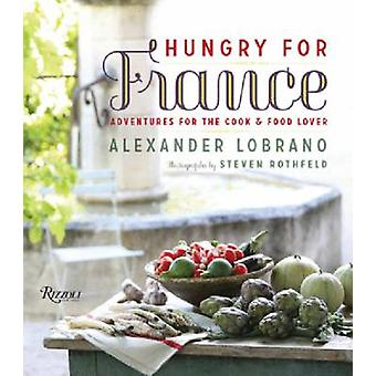 Hungry for France - Adventures for the Cook & Food Lover by Alexan