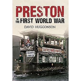 Preston in the First World War by David Huggonson - 9781445618579 Book