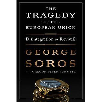 Die Tragödie der Europäischen Union - Zerfall oder Wiederbelebung von Georg