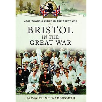Bristol in the Great War door Jacqueline Wadsworth - 9781783036356 boek
