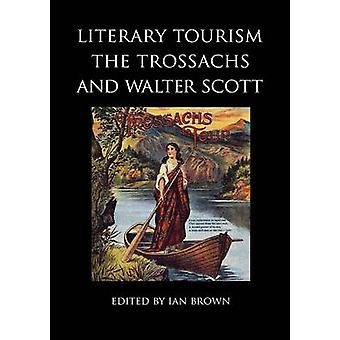 Literary Tourism - the Trossachs and Walter Scott by Nicola J. Watson