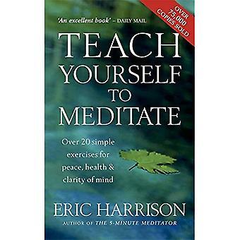 Leer jezelf om te mediteren: meer dan 20 oefeningen voor vrede, gezondheid en helderheid van geest
