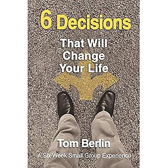 6 Decisions That Will Change Your Life