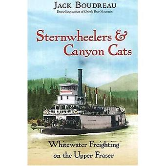 Sternwheelers And Canyon Cats : Whitewater Freighting on the Upper Fraser