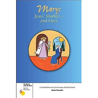 Mary: Jesus' Mother--and Ours (Six Weeks with the Bible: Catholic Perspectives)