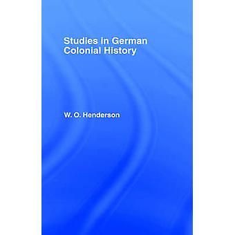 Studies in German Colonial History by Henderson & W. O.