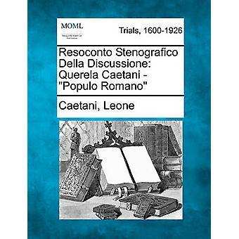 Resoconto Stenografico Della Discussione Querela Caetani Populo Romano von Leone & Caetani