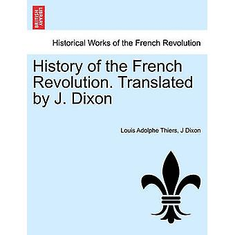 History of the French Revolution. Translated by J. Dixon by Thiers & Louis Adolphe