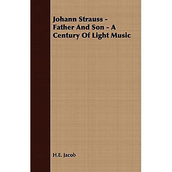 Johann Strauss far och Son A århundrade av lätt musik av Jacob & H. E.
