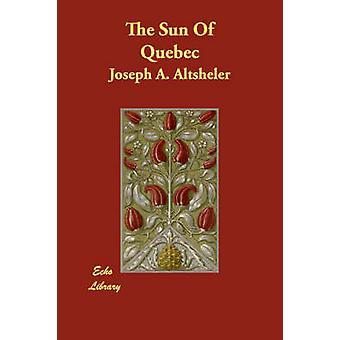 El sol de Quebec por Altsheler y José A.