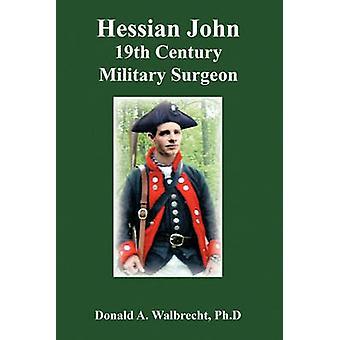 Hessische John 19e eeuw militaire chirurg door Walbrecht Ph. D. & Donald A.