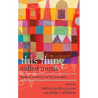 This Thing Called Music by Edited by Victoria Lindsay Levine & Edited by Philip V Bohlman