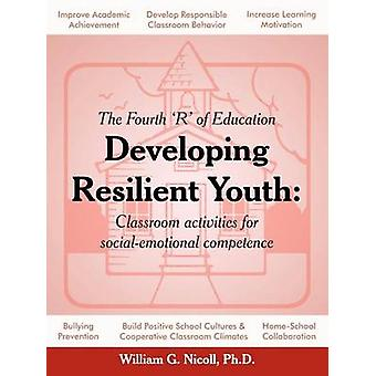 Developing Resilient Youth Classroom Activities for SocialEmotional Competence by Nicoll Phd & William G.