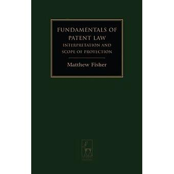 Fundamentals of Patent Law Interpretation and Scope of Protection by Fisher & Matthew