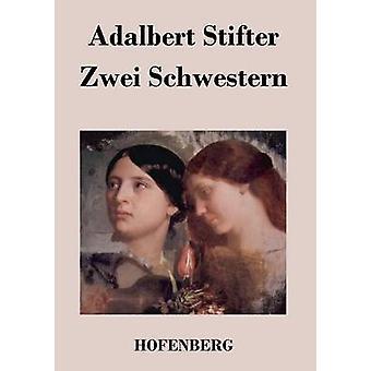 Zwei Schwestern von Adalbert Stifter