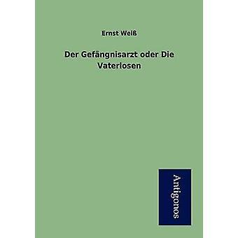 Der Gefngnisarzt oder Die Vaterlosen by Wei & Ernst