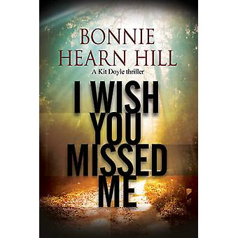 I Wish You Missed Me - A Thriller Set in California by Bonnie Hearn Hi