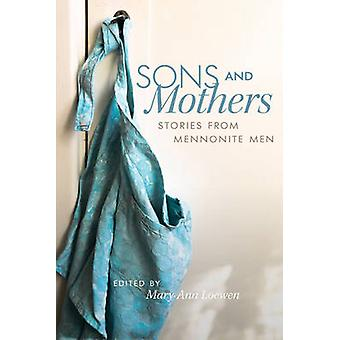 Sons and Mothers - Stories from Mennonite Men by Mary Ann Loewen - 978