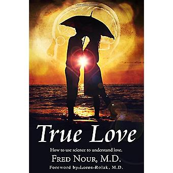 True Love - How to Use Science to Understand Love by Fred Nour - 97809