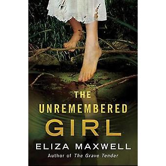 The Unremembered Girl by Eliza Maxwell - 9781542045858 Book