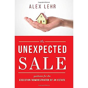 The Unexpected Sale - Guidance for the Executor/Administrator of an Es