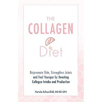 The Collagen Diet - Rejuvenate Skin - Strengthen Joints and Feel Young