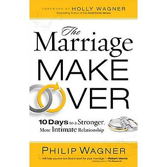 The Marriage Makeover - 10 Days to a Stronger More Intimate Relationsh
