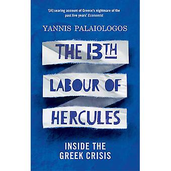 The 13th Labour of Hercules - Inside the Greek Crisis by Yannis Palaio