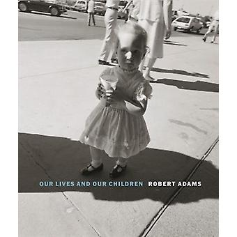 Robert Adams - Our lives and our children - Photographs Taken Near the