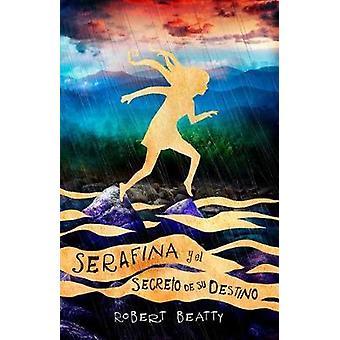Serafina y El Secreto de Su Destino/ Serafina and the Splintered Hear