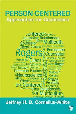 Person-Centered Approaches for Counselors by Jeffrey H. D. Cornelius-