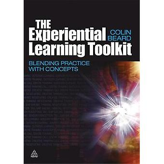 The Experiential Learning Toolkit Blending Practice with Concepts by Beard & Colin