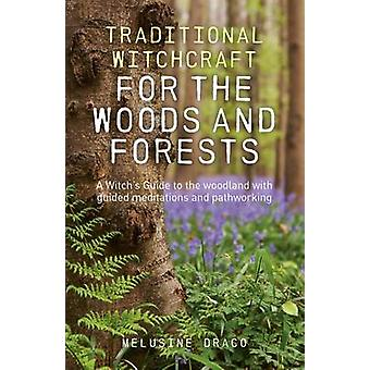 Traditional Witchcraft for the Woods and Forests by Melusine Draco