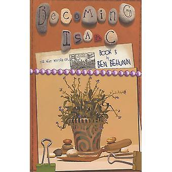 Becoming Isaac - Book 3 - The Next Potter of Niederbipp by Ben Behunin