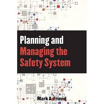 Planning and Managing the Safety System by Friend & Mark A