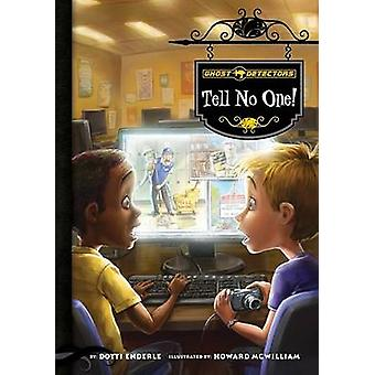 Tell No One! by Dotti Enderle - Howard McWilliam - 9781602706927 Book