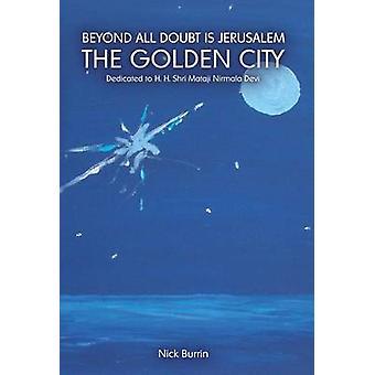 Beyond All Doubt Is  Jerusalem The Golden City Dedicated to Shri Mataji Nirmala Devi by Burrin & Nick